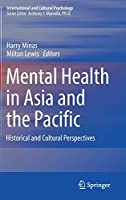 Mental Health in Asia and the Pacific: Historical and Cultural Perspectives (International and Cultural Psychology)