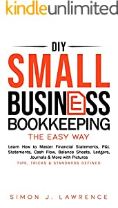 DIY Small Business Bookkeeping the Easy Way: Learn How to Master Financial Statements, P&L Statements, Cash Flow, Balance Sheets, Ledgers, Journals & More ... - Tips, Tricks & Standards (English Edition)