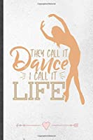 They Call It Dance I Call It Life: Funny Lined Notebook Journal For Dancer Dancing Instructor Enthusiast, Unique Special Inspirational Birthday Gift, College 6 X 9 110 Pages