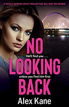 No Looking Back: A totally gripping crime novel that will keep you hooked by [Kane, Alex]