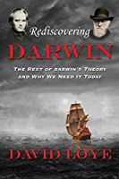 Rediscovering Darwin: The Rest of Darwin's Theory and Why We Need It Today