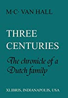 Three Centuries: The Chronicle of a Dutch Family