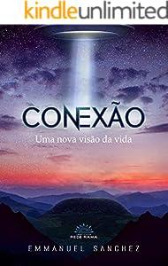 CONEXÃO: Uma Nova Visão da Vida (Rede Rama Livro 2) (Portuguese Edition)