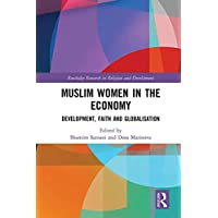 Muslim Women in the Economy: Development, Faith and Globalisation (Routledge Research in Religion and Development) (English Edition)