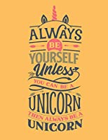 Always Be Yourself Unless You Can Be A Unicorn - Then Always Be A Unicorn: Diary For Girls Age 8-10 Years Old - Quad Ruled Composition Books (Quad Ruled 5 Squares Per Incch, 8.5-x-11, 110-pages) Diaries