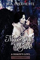MY SOUL TO GIVE (A Demon's Love)