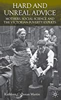 Hard and Unreal Advice: Mothers, Social Science and the Victorian Poverty Experts