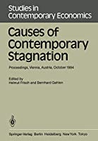Causes of Contemporary Stagnation: Proceedings of an International Symposium Held at the Institute for Advanced Studies, Vienna, Austria, October 10–12, 1984 (Studies in Contemporary Economics)