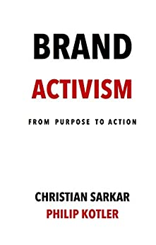 [Sarkar, Christian, Kotler, Philip]のBrand Activism: From Purpose to Action (English Edition)