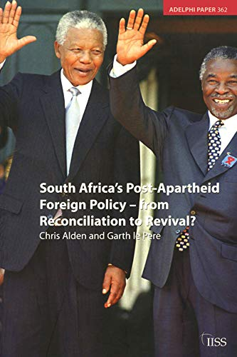 South Africa's Post Apartheid Foreign Policy: From Reconciliation to Revival? (Adelphi series Book 362) (English Edition)
