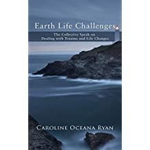 Earth Life Challenges: The Collective Speak on Dealing with Trauma and Life Changes (Fifth Dimensional Life series Book 3)