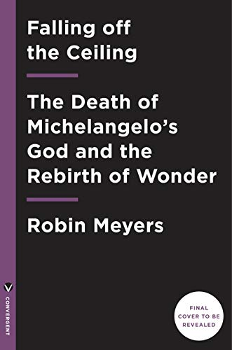 Falling Off the Ceiling: The Death of Michelangelo's God and the Rebirth of Wonder (English Edition)
