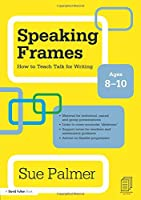 Speaking Frames: How to Teach Talk for Writing: Ages 8-10 (David Fulton Books)