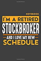 """Notebook: I'm a retired STOCK BROKER and I love my new Schedule - 120 LINED Pages - 6"""" x 9"""" - Retirement Journal"""