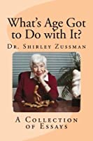 What's Age Got to Do with It?: A Collection of Essays [並行輸入品]