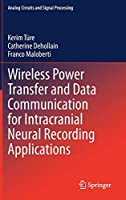 Wireless Power Transfer and Data Communication for Intracranial Neural Recording Applications (Analog Circuits and Signal Processing)