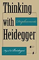 Thinking with Heidegger: Displacements (Studies in Continental Thought)
