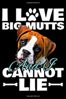 I Love Big Mutts and I Cannot Lie: I Love Big Mutts and I Cannot Lie Boxer Dog Lovers Journal/Notebook Blank Lined Ruled 6x9 100 Pages