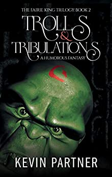 Trolls and Tribulations: A Humorous Fantasy Adventure (The Faerie King Trilogy Book 2) by [Partner, Kevin]