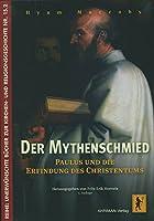 Der Mythenschmied: Paulus und die Erfindung des Christentums