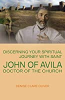 Discerning Your Spiritual Journey with Saint John of Avila, Doctor of the Church