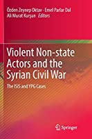 Violent Non-state Actors and the Syrian Civil War: The ISIS and YPG Cases
