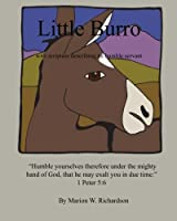 Little Burro: With Scripture Describing an Humble Servant (God Made All Things)