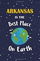 Arkansas Is The Best Place On Earth: Arkansas USA Notebook