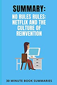 Summary: No Rules Rules: Netflix and the Culture of Reinvention: A Book by Reed Hastings and Erin Meyer