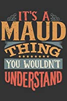 Its A Maud Thing You Wouldnt Understand: Maud Diary Planner Notebook Journal 6x9 Personalized Customized Gift For Someones Surname Or First Name is Maud