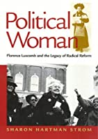 Political Woman: Florence Luscomb and the Legacy of Radical Reform (Critical Perspectives on the Past)