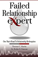 The Failed Relationship Expert: One Mans Road to Relationship Redemption