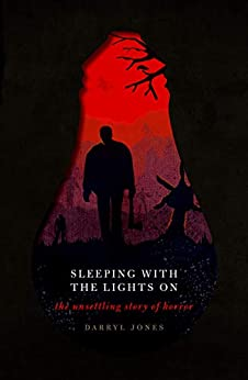 Sleeping With the Lights On: The Unsettling Story of Horror by [Jones, Darryl]