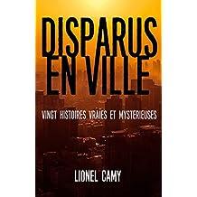 DISPARUS EN VILLE : Vingt histoires vraies et mystérieuses (French Edition)
