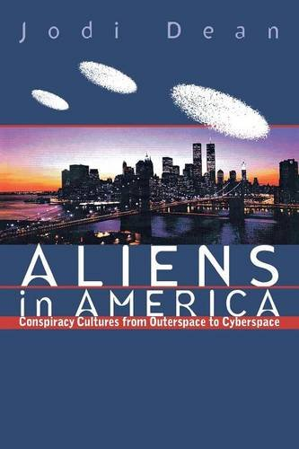 Aliens in America: Conspiracy Cultures from Outerspace to Cyberspace