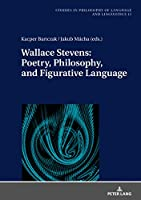 Wallace Stevens: Poetry, Philosophy, and Figurative Language (Studies in Philosophy of Language and Linguistics)