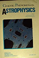 Chaotic Phenomena in Astrophysics (Annals of the New York Academy of Sciences)