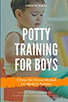 Potty Training for Boys in 3 Days: Step-by-Step Guide Book to Get Your Toddler Diaper Free. No-Stress Toilet Training. + BONUS: 41 Quick Tips for Modern Parents for Successful Potty Training (Baby Training for Modern Parents)