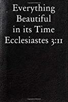 Everything Beautiful in its Time Ecclesiastes 3:11: Blank Lined Journal Notebook Journal Ruled Lined Composition Notebook Lined Composition Notebook Funny Office Organizer Elementary, Middle, High School