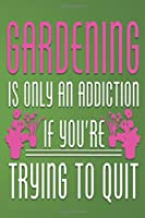 GARDENING IS ONLY AN ADDICTION IF YOU'RE TRYING TO QUIT: Lined Notebook Paper Journal Gift 110 Pages - Large (6 x 9 inches)