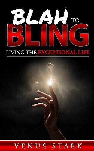 Blah to Bling: Living the Exceptional Life (English Edition)