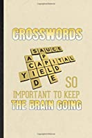 Crosswords So Important to Keep the Brain Going: Funny Blank Lined Notebook/ Journal For Board Game Player, Crossword Lover Fan Team, Inspirational Saying Unique Special Birthday Gift Idea Cute Ruled 6x9 110 Pages
