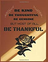 Be kind be thoughtful be genuine but most of all be thankful: Best Thanksgiving Journal/Notebook Blank Lined Ruled 8.5x11 size > 100 pages >soft matte cover