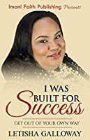 I Was Built for Success: Get Out of Your Own Way