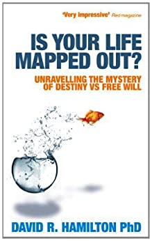 Is Your Life Mapped Out? Unravelling the Mystery of Destiny vs Free Will by [Hamilton, David]