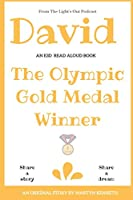 David: The 14 Year Old Olympic Gold Medal Winner