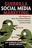 Guerrilla Social Media Marketing: 100+ Weapons to Grow Your Online Influence, Attract Customers, and Drive Profits (Guerrilla Marketing)