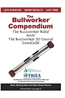 The Bullworker Compendium: The Bullworker Bible and Bullworker 90 Course Combined