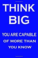 think big you are capable of more than you know,Notebook, journal, Inspirational Quote Positive, Motivational Quotes, Pictures fun Office, Decor Artwork, Art for Office,  room office art: think big you are capable of more than you know,Notebook, journal