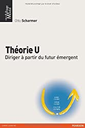 Théorie U: Diriger à partir du futur émergent